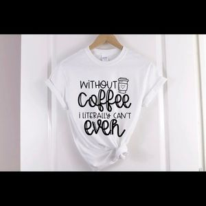 Without Coffee Short Sleeve Tee
